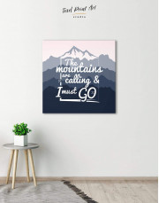 The Mountains Are Calling And I Must Go Canvas Wall Art