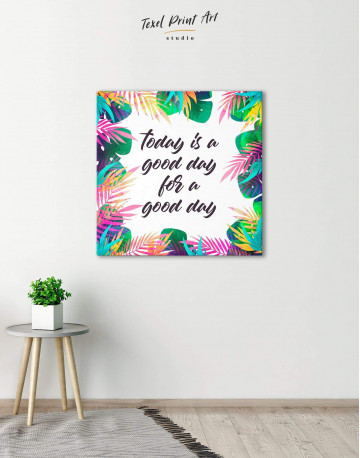 Today Is a Good Day For A Good Day Canvas Wall Art